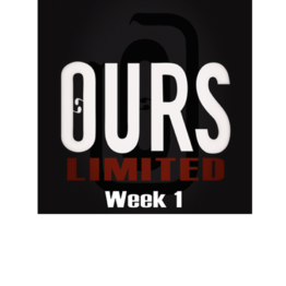 Ours Limited Week 1