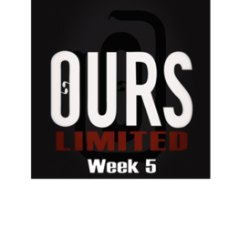 Ours Limited Week 5