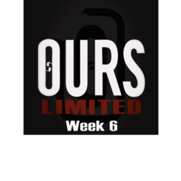 Ours Limited Week 6