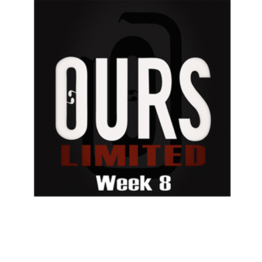 Ours Limited Week 8